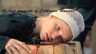 Download the last moments of Catherine Howard Video