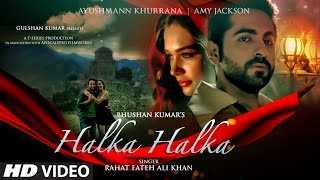 Download HALKA HALKA Video Song | Rahat Fateh Ali Khan Feat. Ayushmann Khurrana & Amy Jackson | T-Series Video