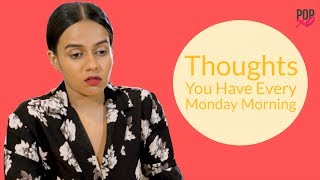 Download Thoughts You Have Every Monday Morning - POPxo Video