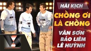 Download Hài Kịch Chồng Ơi Là Chồng - Vân Sơn ft Bảo Liêm ft Lê Huỳnh | Vân Sơn 28 Video