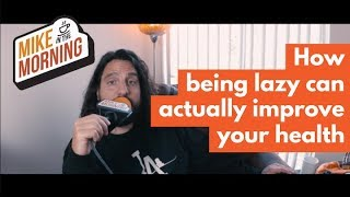 Download Being Lazy Can Improve Your Health | MIKE IN THE MORNING | ep 61 Video