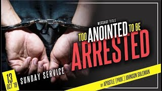 Download TOO ANOINTED TO BE ARRESTED BY APOSTLE JOHNSON SULEMAN (Sunday 13th October 2019) Video
