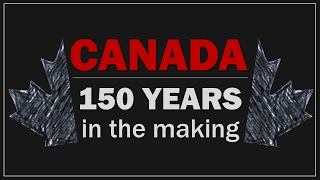 Download Canada 150 Years in the Making Video