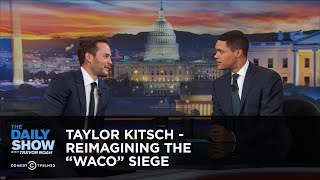 Download Taylor Kitsch - Reimagining the ″Waco″ Siege - Extended Interview: The Daily Show Video