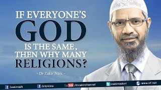 Download If everyone's God is the same, then why many Religions? by Dr Zakir Naik Video