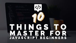 Download 10 Things To Master For JavaScript Beginners Video