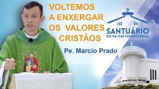 Download Voltemos a enxergar os valores cristãos - Pe. Marcio Prado ( 20/11/17 ) Video