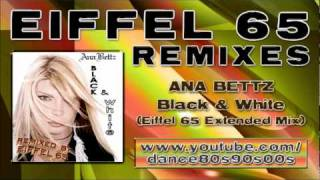 Download ANA BETTZ - Black & White (Eiffel 65 Extended Mix) Video