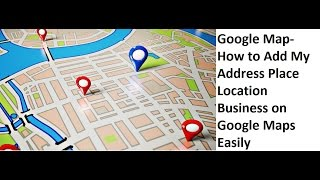 Download How to Add My Address, Place, Location, Business Address, on Google Maps Easily Video