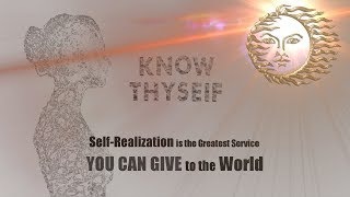 Download Know Thyself - Self Realization is the Greatest Service YOU CAN GIVE to the WORLD Video