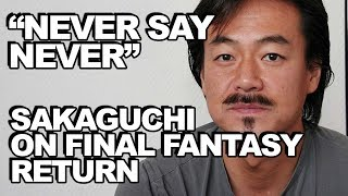 Download ″Never Say Never″: Sakaguchi Comments On Return To Final Fantasy Video