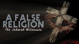 Download A False Religion : Jehovah's Witnesses EXPOSED - 2016 Documentary Video