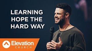 Download Learning Hope The Hard Way | Pastor Steven Furtick Video