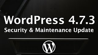 Download WordPress 4.7.3 Security and Maintenance Release Update Video