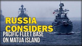 Download RUSSIA CONSIDERS PACIFIC FLEET BASE ON MATUA ISLAND Video