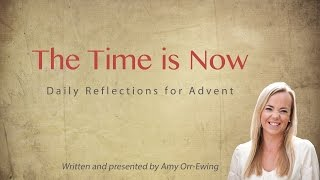 Download The Time Is Now: Daily Reflections for Advent Introduction Video