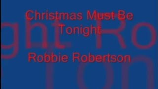 Download Robbie Robertson - Christmas Must Be Tonight Video