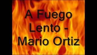Download A Fuego Lento - Mario Ortiz Video