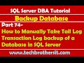 Download SQL Server DBA Tutorial 74-Manually Take Tail Log Transaction Log backup of a Database in SQL Server Video