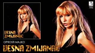 Download Vesna Zmijanac - Oprosti, majko - (Audio 1994) Video