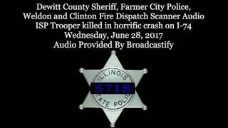 Download Dewitt County Dispatch Scanner Audio ISP Trooper killed in horrific crash on I-74 Video