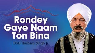 Download Bhai Harbans Singh Ji - Rondey Gaye Naam Ton Bina (Vyakhya Sahit) Video