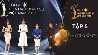 Download Tôi là Hoa hậu Hoàn Vũ Việt Nam - Tập 05 FULL HD - Tôi vì cộng đồng | Miss Universe Vietnam Video