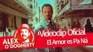 Download EL AMOR ES PA NÁ - ALEX O'DOGHERTY - VIDEOCLIP OFICIAL Video