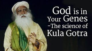 Download God is in Your Genes ​ - The Science of Kula Gotra​ | Sadhguru Video
