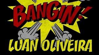 Download Luan Oliveira - Bangin! Video