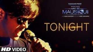 Download Tonight (Full Video Song) | AAP SE MAUSIIQUII | Himesh Reshammiya Latest Song 2016 | T-Series Video