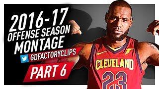 Download LeBron James CRAZY Offense Highlights Montage 2016/2017 (Final Part 6) - 2018 NBA CHAMPION? Video