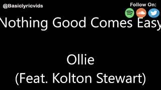 Download Ollie - Nothing Good Comes Easy (Feat. Kolton Stewart) (Lyrics) Video