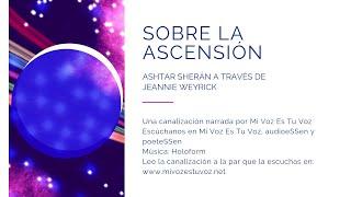 Download SOBRE LA ASCENSIÓN - Ashtar Sherán a través de Jeannie Weyrick Video