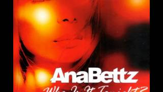 Download Ana Bettz - Who Is It Tonight? Video