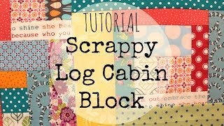 Download TUTORIAL: Scrappy Log Cabin Block | 3and3quarters Video
