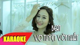 Download Vợ Tuyệt Vời Nhất Karaoke (beat chuẩn) - Vũ Duy Khánh Video