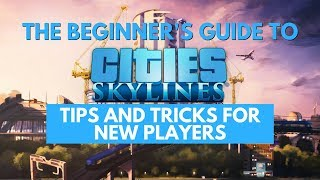 Download The Beginner's Guide to Cities Skylines - Tips and Tricks for New Players (City Planning) Video