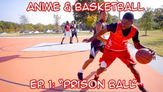 Download BASKETBALL & ANIME Episode 1: PRISON BALL Video