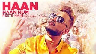 Download Millind Gaba: Haan Haan Hum Peete Hain Video Song | New Hindi Song 2017 Video