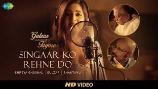 Download Singaar Ko Rehne Do   Gulzar In Conversation With Tagore   Gulzar, Shaan, Shreya, Shantanu Video