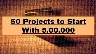 Download 50 Projects To Start With 5,00,000 Video