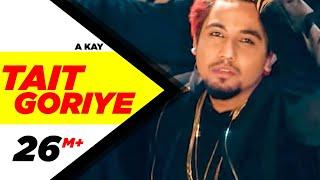 Download Tait Goriye (Full Song) | A Kay | Latest Punjabi Song 2017 | Speed Records Video