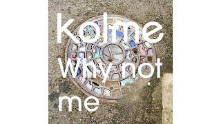 Download kolme / Why not me - Lyric Video Video