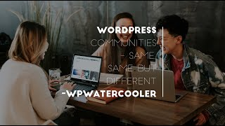 Download EP317 - WordPress Communities - same, same but different - WPwatercooler Video