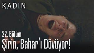 Download Şirin, Bahar'ı dövüyor! - Kadın 22. Bölüm Video
