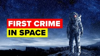 Download The First Ever Crime Has Just Been Committed In Space Video