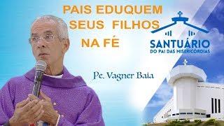 Download Pais eduquem seus filhos na fé - Padre Vagner Baia (16/12/17) Video