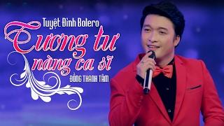 Download Đồng Thanh Tâm 2017 - Tuyệt Đỉnh Nhạc Trữ Tình Bolero Hay Nhất Của Đồng Thanh Tâm Năm 2017 Video