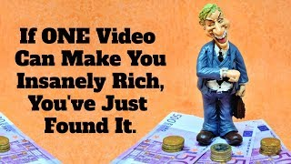 Download If ONE video can make you insanely rich, you've just found it. Video